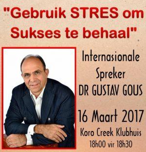 """""""Gebruik STRES om Sukses te behaal"""" – Internasionale Spreker DR GUSTAV GOUS 16 Mrt 2017"""